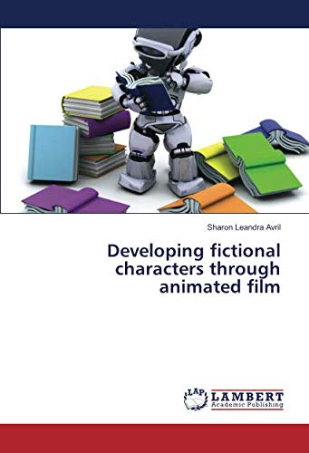 Developing fictional characters through animated film (Paperback): Sharon Leandra Avril