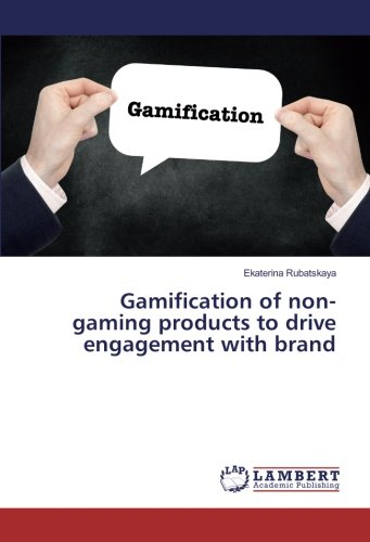 Gamification of non-gaming products to drive engagement with brand (Paperback): Ekaterina Rubatskaya
