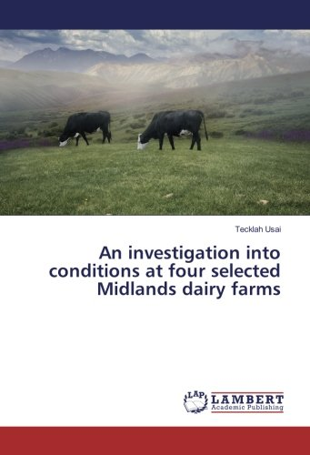 An investigation into conditions at four selected Midlands dairy farms (Paperback): Tecklah Usai