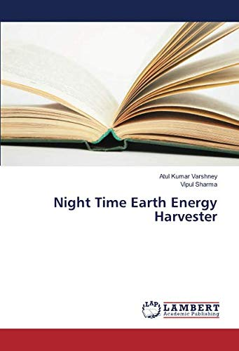 Night Time Earth Energy Harvester: Varshney, Atul Kumar