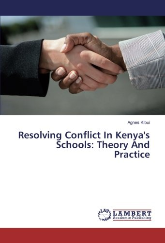Resolving Conflict In Kenya's Schools: Theory And: Agnes Kibui