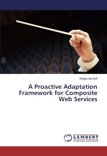 A Proactive Adaptation Framework for Composite Web Services (Paperback): Rafael Aschoff