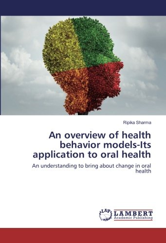 9783659920028: An overview of health behavior models-Its application to oral health: An understanding to bring about change in oral health