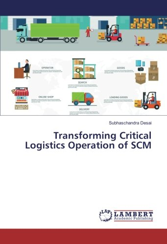 Transforming Critical Logistics Operation of SCM (Paperback): Subhaschandra Desai