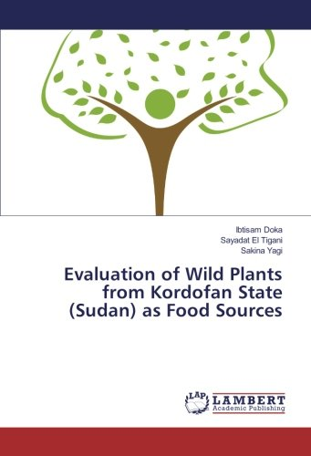 Evaluation of Wild Plants from Kordofan State (Sudan) as Food Sources (Paperback): Ibtisam Doka, ...