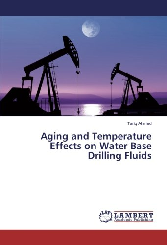 Aging and Temperature Effects on Water Base Drilling Fluids (Paperback): Tariq Ahmed