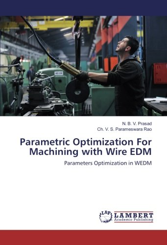 Parametric Optimization For Machining with Wire EDM: Parameters Optimization in WEDM (Paperback): ...