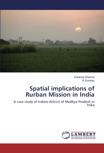 9783659930133: Spatial implications of Rurban Mission in India: A case study of Indore district of Madhya Pradesh in India
