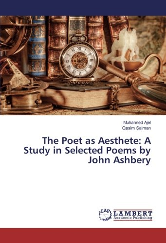 The Poet as Aesthete: A Study in Selected Poems by John Ashbery (Paperback): Muhanned Ajel, Qasim ...