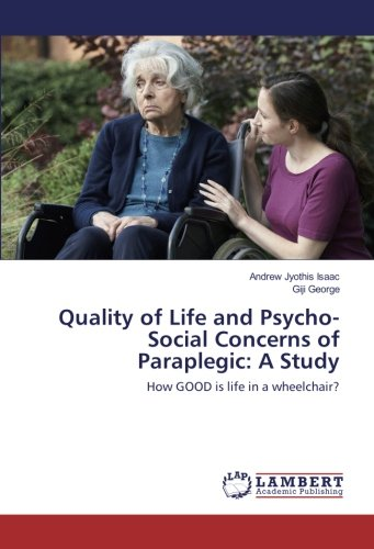 Quality of Life and Psycho-Social Concerns of Paraplegic: A Study: How GOOD is life in a wheelchair...