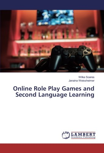Online Role Play Games and Second Language Learning (Paperback): Wilka Soares, Janaina Weissheimer