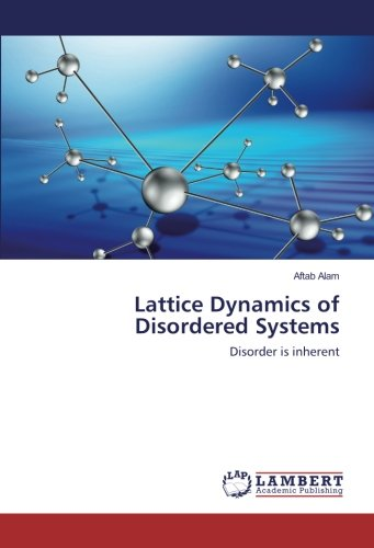 Lattice Dynamics of Disordered Systems: Alam, Aftab