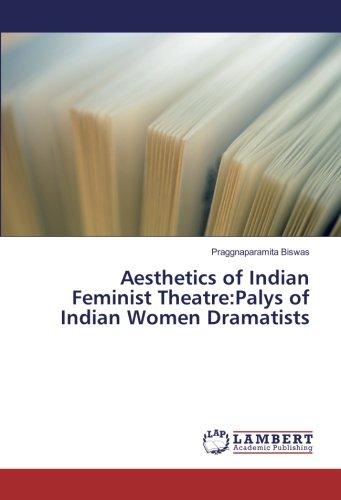 Aesthetics of Indian Feminist Theatre:Palys of Indian Women Dramatists (Paperback): Praggnaparamita...
