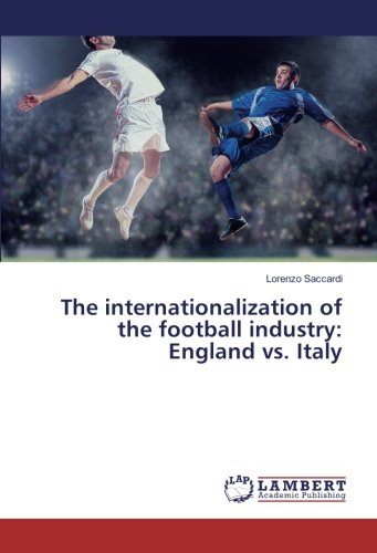 The internationalization of the football industry: England vs. Italy (Paperback): Lorenzo Saccardi