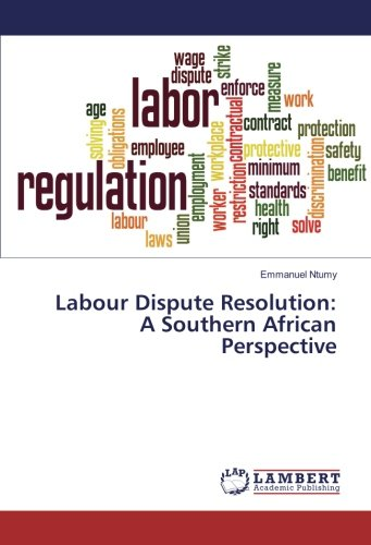 Labour Dispute Resolution: A Southern African Perspective (Paperback): Emmanuel Ntumy