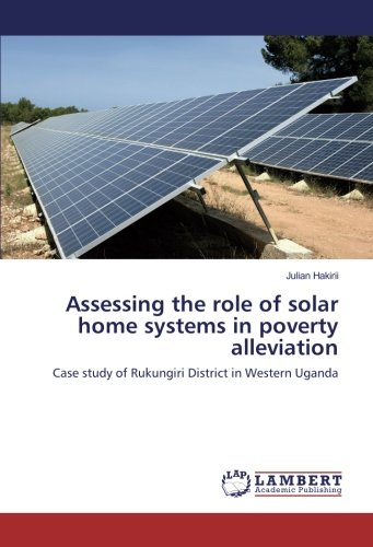 Assessing the role of solar home systems in poverty alleviation: Case study of Rukungiri District ...