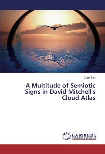 A Multitude of Semiotic Signs in David Mitchell's Cloud Atlas (Paperback): Cenk Tan