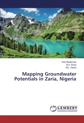 Mapping Groundwater Potentials in Zaria, Nigeria: B.A. Sawa; M.L.