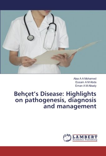 Behçet's Disease: Highlights on pathogenesis, diagnosis and management (Paperback): Essam A M ...