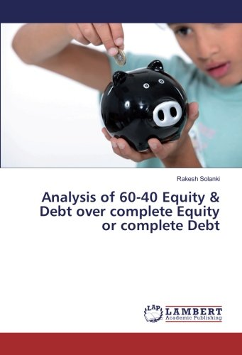 Analysis of 60-40 Equity Debt over complete Equity or complete Debt (Paperback): Rakesh Solanki