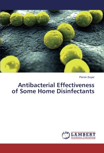 Antibacterial Effectiveness of Some Home Disinfectants (Paperback): Pervin Soyer