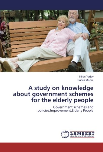 A study on knowledge about government schemes for the elderly people: Government schemes and ...