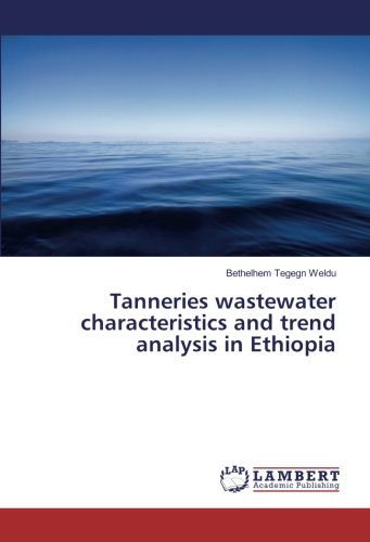 Tanneries wastewater characteristics and trend analysis in Ethiopia (Paperback): Bethelhem Tegegn ...
