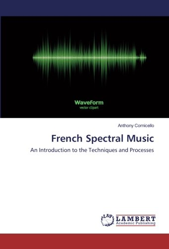 French Spectral Music: Anthony Cornicello