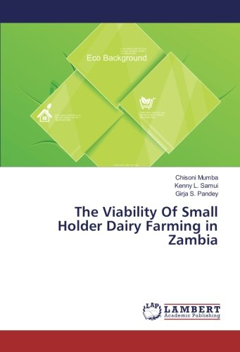 The Viability Of Small Holder Dairy Farming in Zambia (Paperback): Chisoni Mumba, Kenny L. Samui, ...