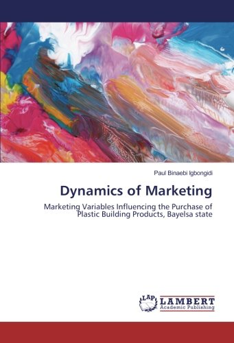 Dynamics of Marketing: Marketing Variables Influencing the Purchase of Plastic Building Products, ...
