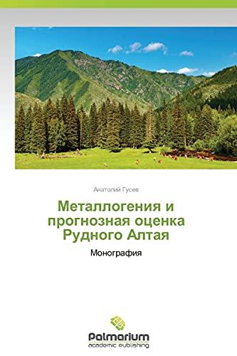 Metallogeniya I Prognoznaya Otsenka Rudnogo Altaya: Anatoliy Gusev