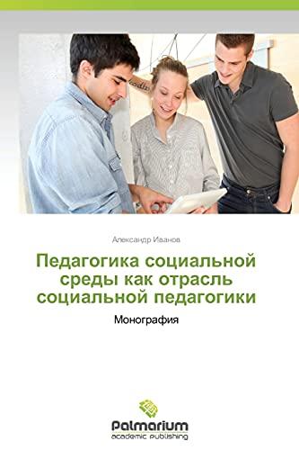 Pedagogika Sotsialnoy Sredy Kak Otrasl Sotsialnoy Pedagogiki: Aleksandr Ivanov