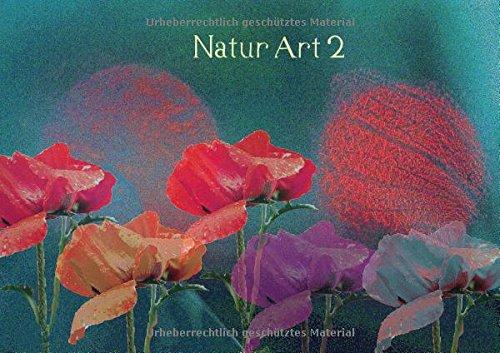 9783660088021: Natur Art 2 (Posterbuch DIN A4 quer): Blumen gehen durch ineinander kopieren in verschiedene Hintergründe eine Symbiose mit dem Hintergrund ein. (Posterbuch, 14 Seiten)