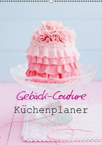 9783660409857: Geb�ck-Couture K�chenplaner (Wandkalender immerw�hrend DIN A2 hoch): K�chenplaner mit Fotos von Trendgeb�ck (Monatskalender, 14 Seiten)