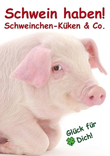 9783660450866: Schwein haben! . Schweinchen-Küken & Co. (Posterbuch DIN A2 hoch): Glücksboten für's ganze Jahr! (Posterbuch, 14 Seiten)