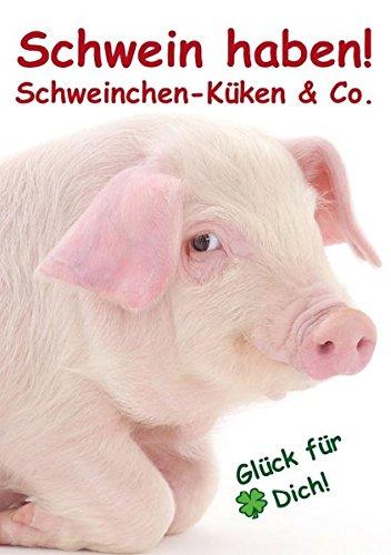 9783660450880: Schwein haben! . Schweinchen-Küken & Co. (Tischaufsteller DIN A5 hoch): Glücksboten für's ganze Jahr! (Tischaufsteller, 14 Seiten)