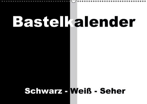 9783660459555: Bastelkalender / F�r Schwarz - Wei� - Seher (Wandkalender immerw�hrend DIN A2 quer): Alles oder Nichts - Schwarz oder Wei�! (Monatskalender, 14 Seiten)