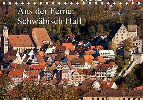 9783660545463: Aus der Ferne: Schwäbisch Hall / Geburtstagskalender (Tischkalender immerwährend DIN A5 quer): Bilder von wichtigen Gebäuden und Komplexen der ... (Tischkalender, 14 Seiten)