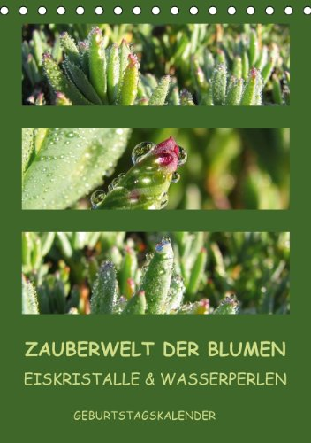 9783660547962: Zauberwelt der Blumen - Eiskristalle & Wasserperlen / Geburtstagskalender (Tischkalender immerw�hrend DIN A5 hoch): Makroaufnahmen exotischer Pflanzen ... und Wasserperlen (Tischkalender, 14 Seiten)