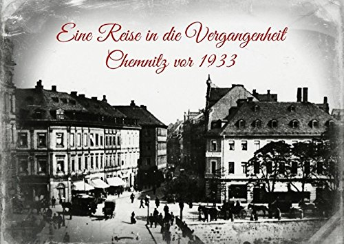 9783660553314: Eine Reise in die Vergangenheit - Chemnitz vor 1933 (Posterbuch DIN A4 quer): Originalaufnahmen von Chemnitz vor 1933 (Posterbuch, 14 Seiten)