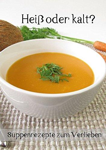 9783660844191: Heiß oder kalt? Suppenrezepte zum Verlieben (Tischaufsteller DIN A5 hoch): Zwölf Rezepte zu herzhaften und süßen Suppen für das ganze Jahr (Tischaufsteller, 14 Seiten)