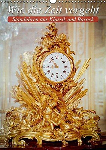 9783660881271: Wie die Zeit vergeht - Standuhren aus Klassik und Barock (Wandkalender 2015 DIN A3 hoch): Goldene Zeiten (Monatskalender, 14 Seiten)
