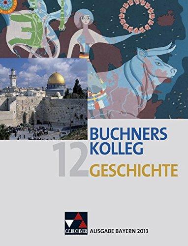 9783661320090: Buchners Kolleg Geschichte 12. Ausgabe Bayern 2013: Unterrichtswerk f�r die gymnasiale Oberstufe