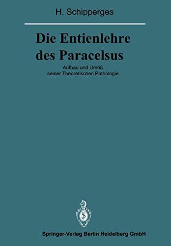 9783662025345: Die Entienlehre des Paracelsus: Aufbau und Umriß seiner Theoretischen Pathologie (Veröffentlichungen aus der Forschungsstelle für Theoretische Pathologie der Heidelberger Akademie der Wissenschaften)