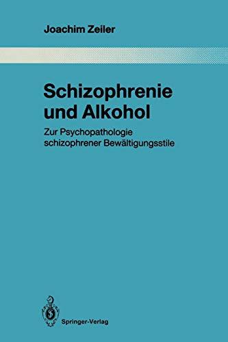 9783662026182: Schizophrenie und Alkohol: Zur Psychopathologie schizophrener Bewältigungsstile (Monographien aus dem Gesamtgebiete der Psychiatrie)
