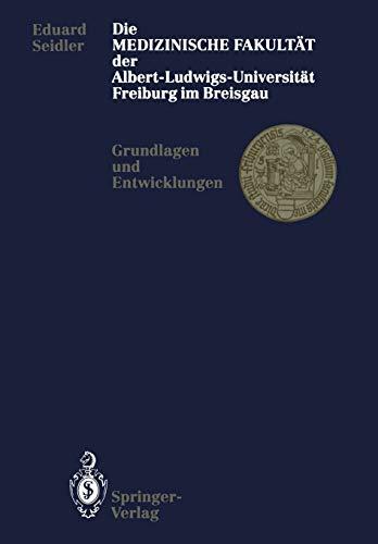 Die Medizinische Fakultat Der Albert-Ludwigs-Universitat Freiburg Im Breisgau: Grundlagen Und ...