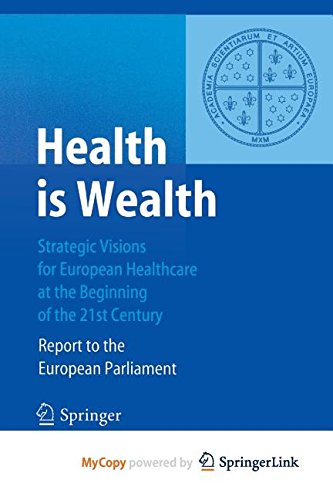 9783662077399: Health is Wealth: Strategic Visions for European Healthcare at the Beginning of the 21st Century, Report of the European Parliament