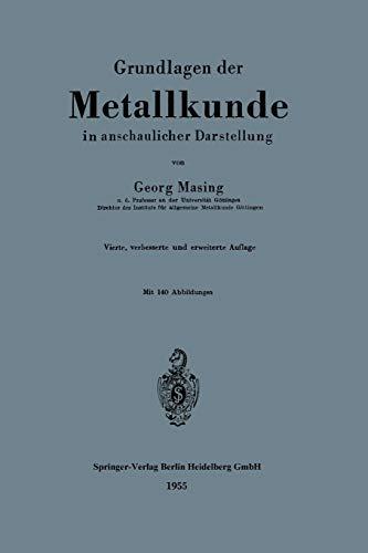 Grundlagen der Metallkunde in anschaulicher Darstellung (German Edition): Georg Masing