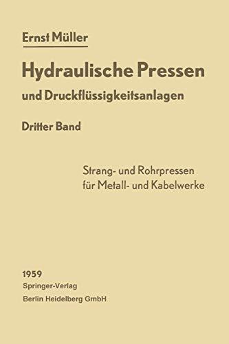 Hydraulische Pressen Und Druckflussigkeitsanlagen: Dritter Band Pressen: Muller, Ernst