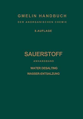 9783662133385: Sauerstoff: Anhangband Water Desalting Wasser-Entsalzung (Gmelin Handbook of Inorganic and Organometallic Chemistry - 8th edition)